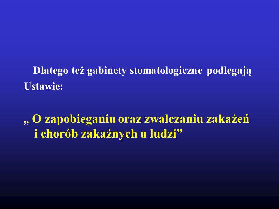 Dlatego też gabinety stomatologiczne podlegają Ustawie:,, O zapobieganiu oraz zwalczaniu zakażeń i chorób zakaźnych u ludzi
