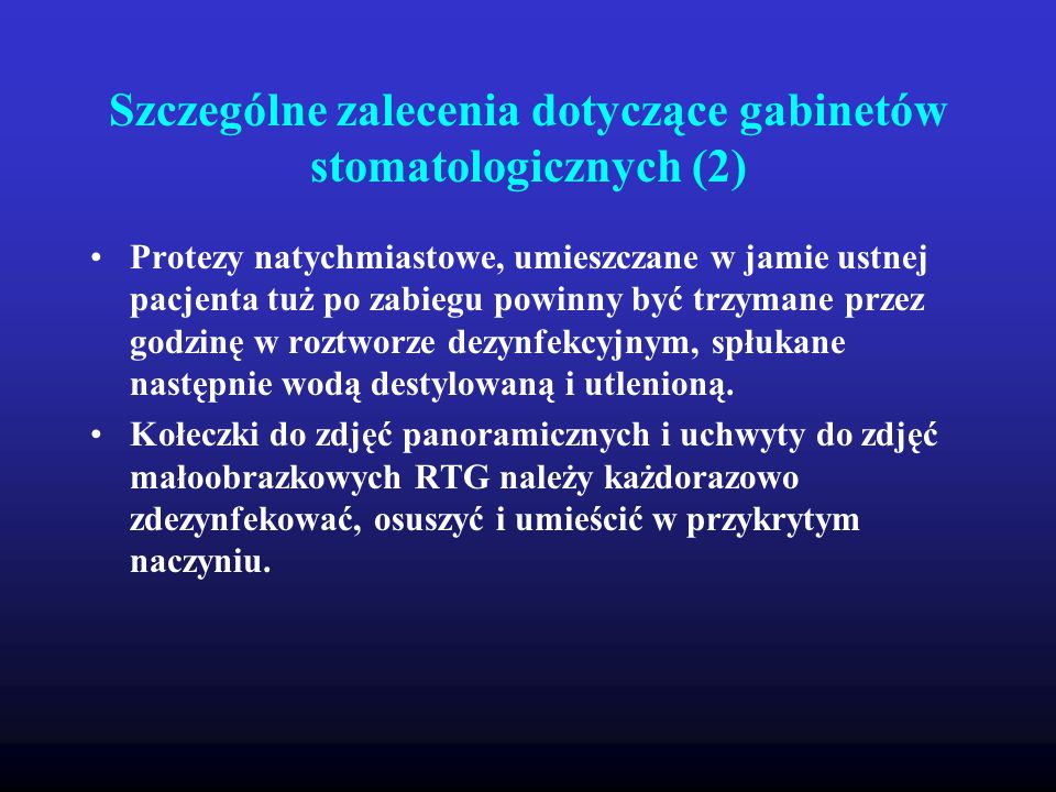 Szczególne zalecenia dotyczące gabinetów stomatologicznych (2) Protezy natychmiastowe, umieszczane w jamie ustnej pacjenta tuż po zabiegu powinny być