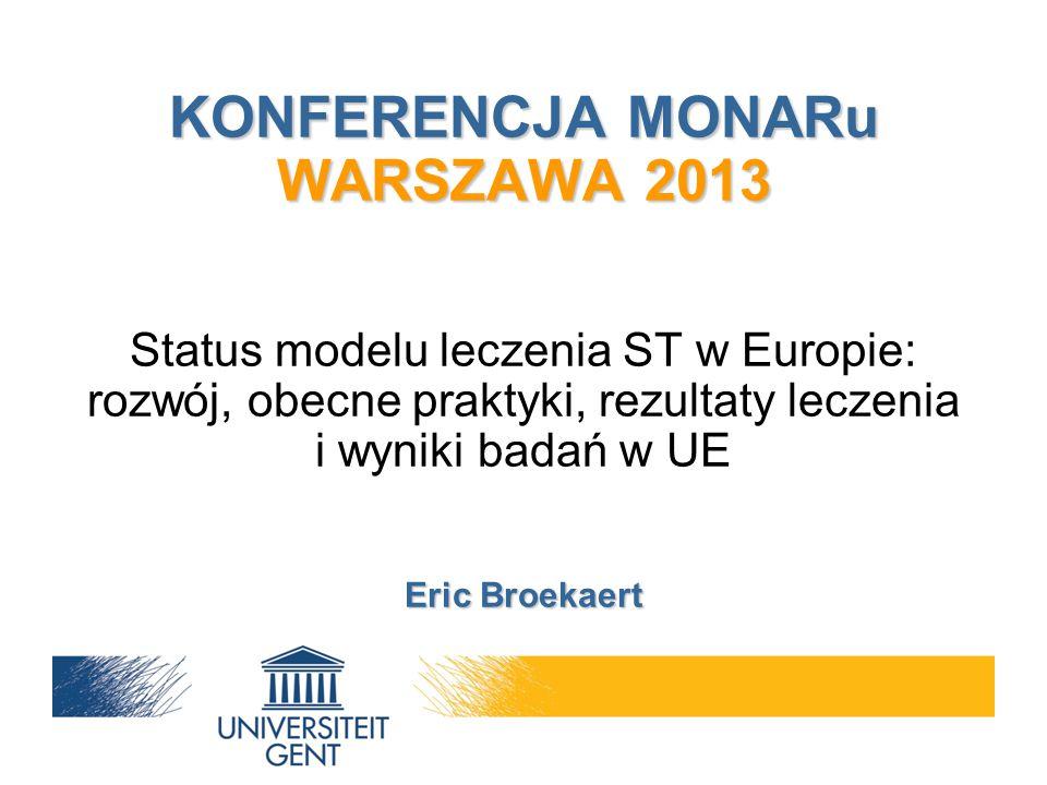 KONFERENCJA MONARu WARSZAWA 2013 Eric Broekaert KONFERENCJA MONARu WARSZAWA 2013 Status modelu leczenia ST w Europie: rozwój, obecne praktyki, rezultaty leczenia i wyniki badań w UE Eric Broekaert