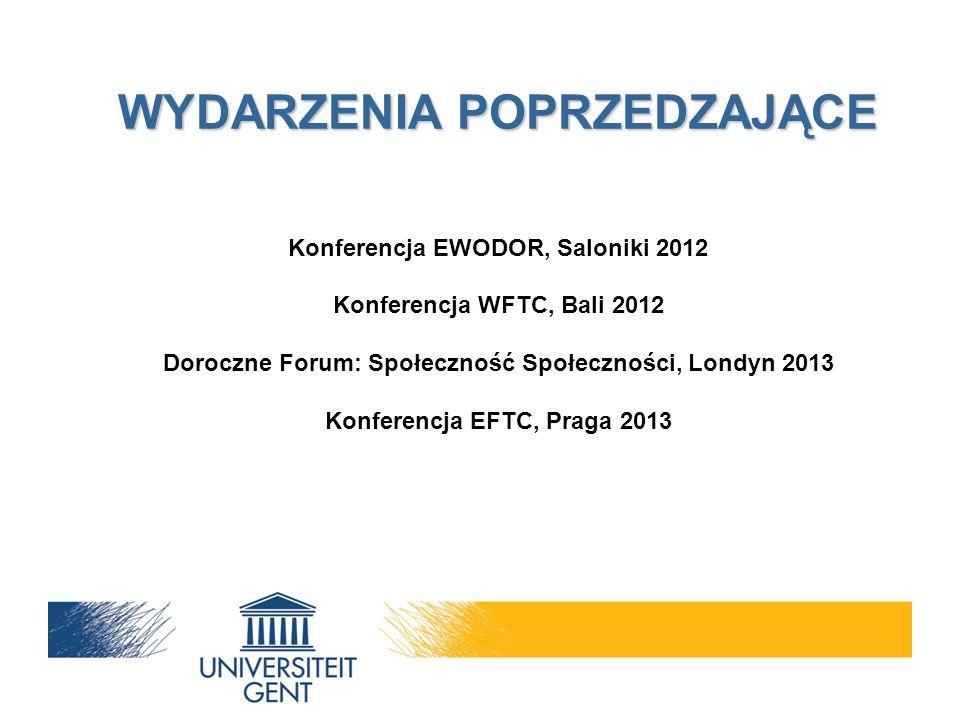 WYDARZENIA POPRZEDZAJĄCE WYDARZENIA POPRZEDZAJĄCE Konferencja EWODOR, Saloniki 2012 Konferencja WFTC, Bali 2012 Doroczne Forum: Społeczność Społeczności, Londyn 2013 Konferencja EFTC, Praga 2013