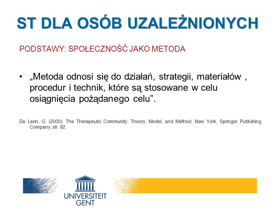 """ST DLA OSÓB UZALEŻNIONYCH PODSTAWY: SPOŁECZNOŚĆ JAKO METODA """"Metoda odnosi się do działań, strategii, materiałów, procedur i technik, które są stosowa"""