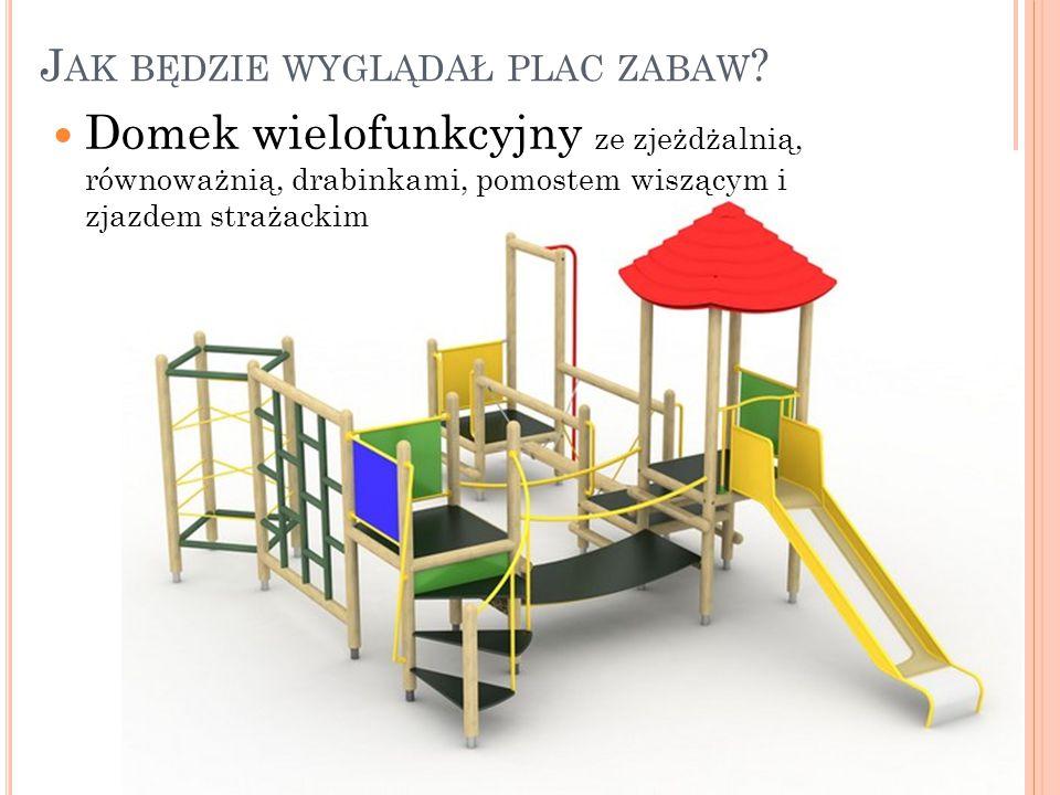J AK BĘDZIE WYGLĄDAŁ PLAC ZABAW ? Domek wielofunkcyjny ze zjeżdżalnią, równoważnią, drabinkami, pomostem wiszącym i zjazdem strażackim