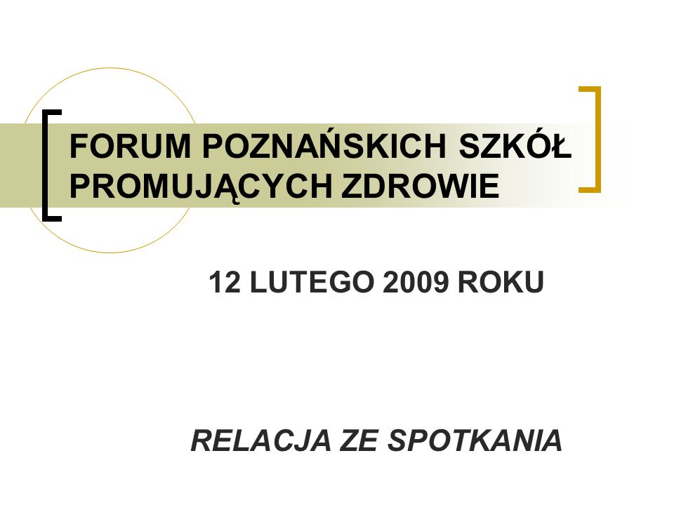 FORUM POZNAŃSKICH SZKÓŁ PROMUJĄCYCH ZDROWIE 12 LUTEGO 2009 ROKU RELACJA ZE SPOTKANIA