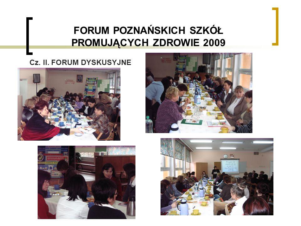 FORUM POZNAŃSKICH SZKÓŁ PROMUJĄCYCH ZDROWIE 2009 Cz. II. FORUM DYSKUSYJNE