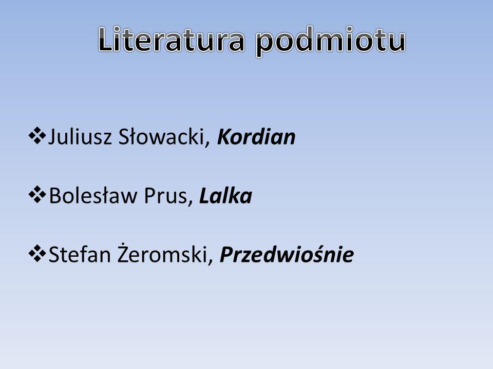  Juliusz Słowacki, Kordian  Bolesław Prus, Lalka  Stefan Żeromski, Przedwiośnie