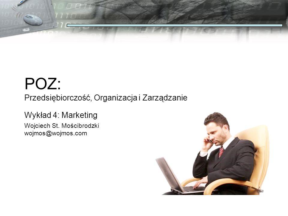 POZ: Przedsiębiorczość, Organizacja i Zarządzanie Wykład 4: Marketing Wojciech St. Mościbrodzki wojmos@wojmos.com