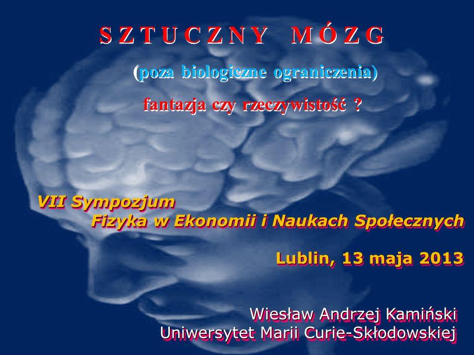 """""""ZROZUMIE Ć MÓZG nowe narz ę dzie do """"przekraczania granic : modele mózgu i symulacje mo ż liwo ść eksperymentowania na poziomie genetyczno-informacyjnym sztuczna ewolucja inteligencji: kolejne generacje mózgu mózg szczura, mózg homo sapiens …"""