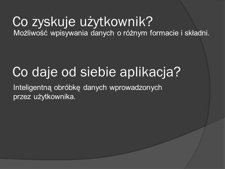 Co zyskuje użytkownik. Możliwość wpisywania danych o różnym formacie i składni.