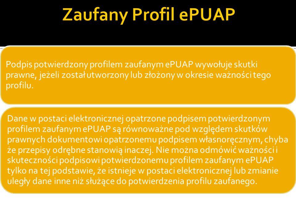 Podpis potwierdzony profilem zaufanym ePUAP wywołuje skutki prawne, jeżeli został utworzony lub złożony w okresie ważności tego profilu. Dane w postac