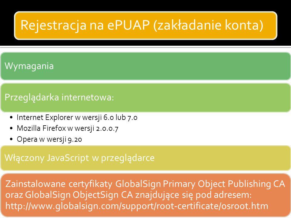 Rejestracja na ePUAP (zakładanie konta) Wymagania Przeglądarka internetowa: Internet Explorer w wersji 6.0 lub 7.0 Mozilla Firefox w wersji 2.0.0.7 Op