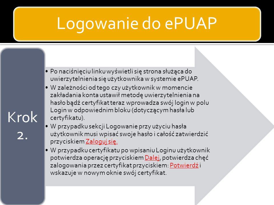 Logowanie do ePUAP Po naciśnięciu linku wyświetli się strona służąca do uwierzytelnienia się użytkownika w systemie ePUAP. W zależności od tego czy uż