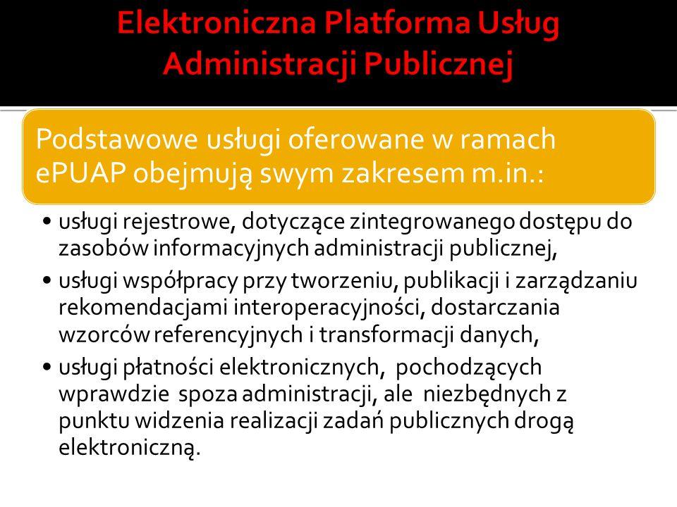 Podstawowe usługi oferowane w ramach ePUAP obejmują swym zakresem m.in.: usługi rejestrowe, dotyczące zintegrowanego dostępu do zasobów informacyjnych