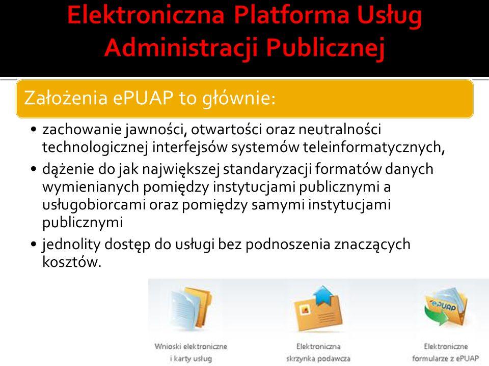 Założenia ePUAP to głównie: zachowanie jawności, otwartości oraz neutralności technologicznej interfejsów systemów teleinformatycznych, dążenie do jak