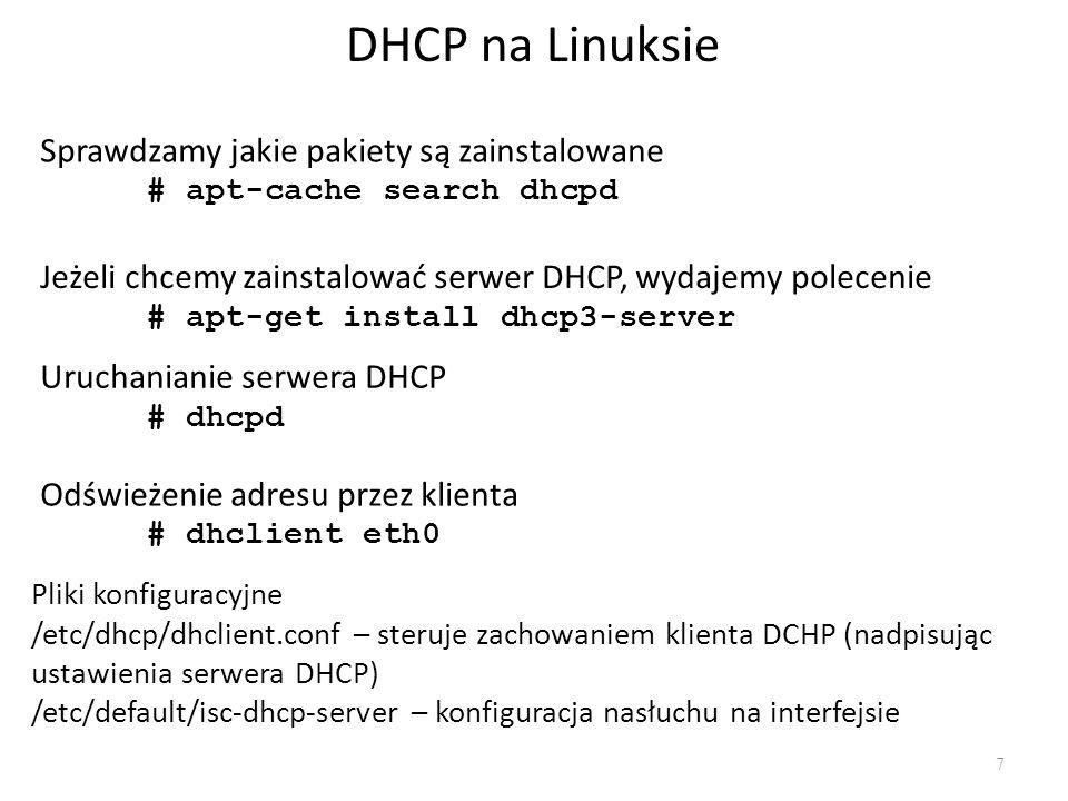 Konfiguracja DHCP na Linuksie 8 Plik /etc/dhcp/dhcpd.conf Plik posiada sekcję ustawień globalnych oraz definicje hostów i podsieci.