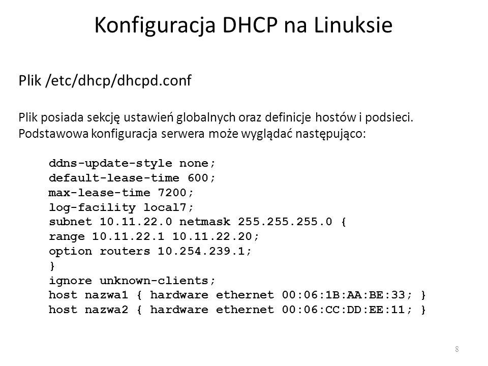 Ustawienia konfiguracyjne 9 W pliku dhcpd.conf definiujemy podsieci subnet 10.11.22.0 netmask 255.255.255.0 { … } Zakres przydzielanych adresów IP range 192.168.192.101 192.168.192.199; Adres rozgłoszeniowy w tej sieci.