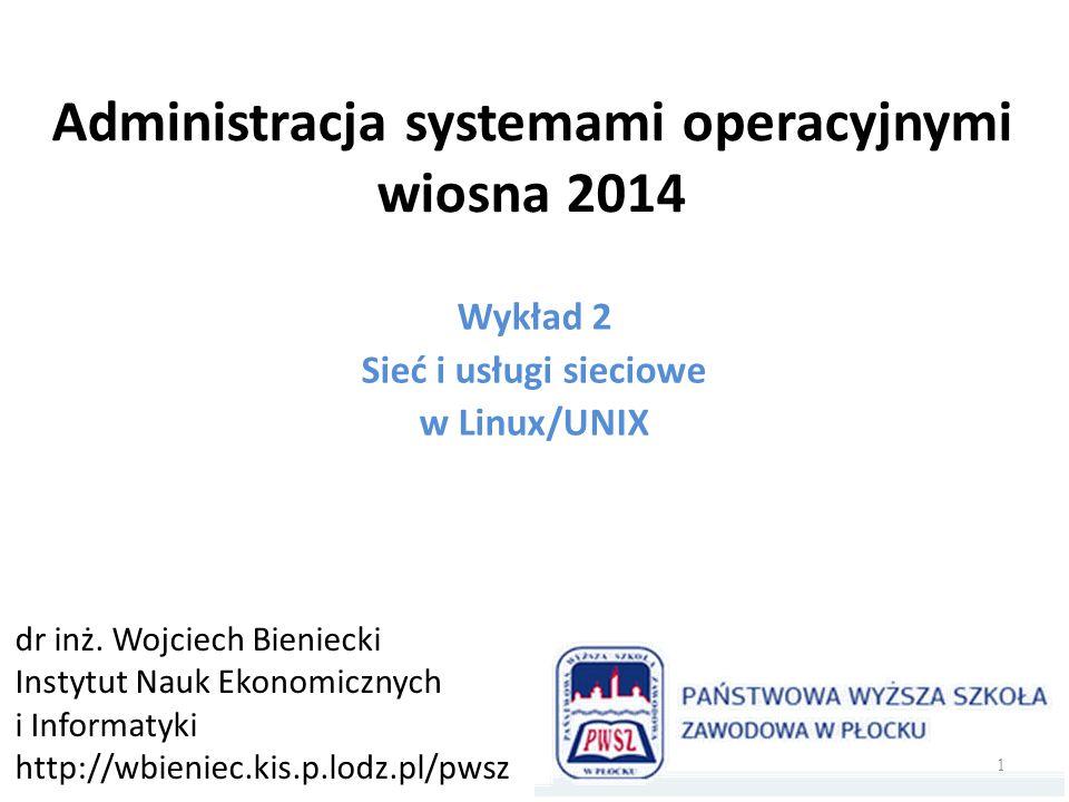 Administracja systemami operacyjnymi wiosna 2014 Wykład 2 Sieć i usługi sieciowe w Linux/UNIX dr inż. Wojciech Bieniecki Instytut Nauk Ekonomicznych i