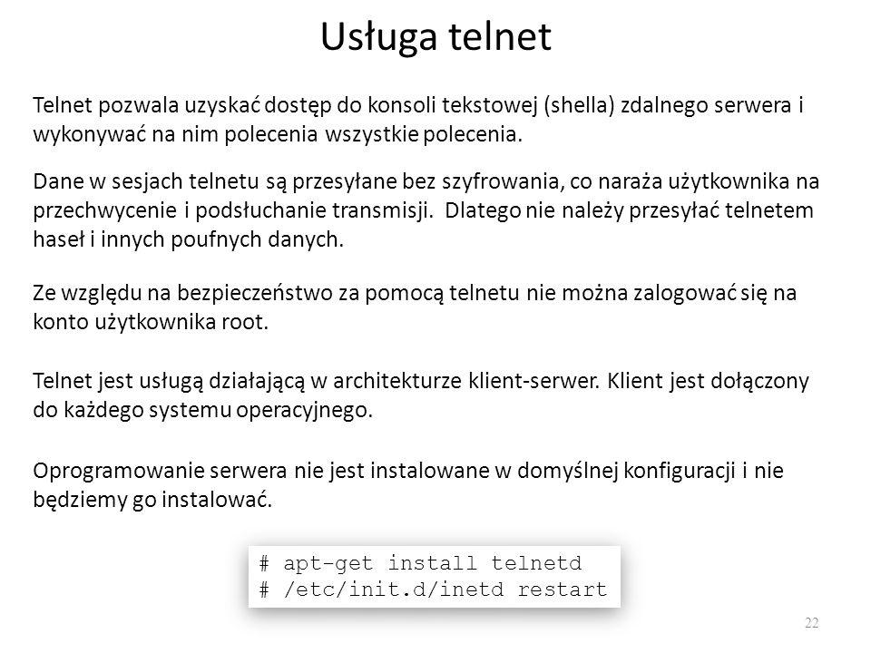 Usługa telnet 22 Telnet pozwala uzyskać dostęp do konsoli tekstowej (shella) zdalnego serwera i wykonywać na nim polecenia wszystkie polecenia. Telnet