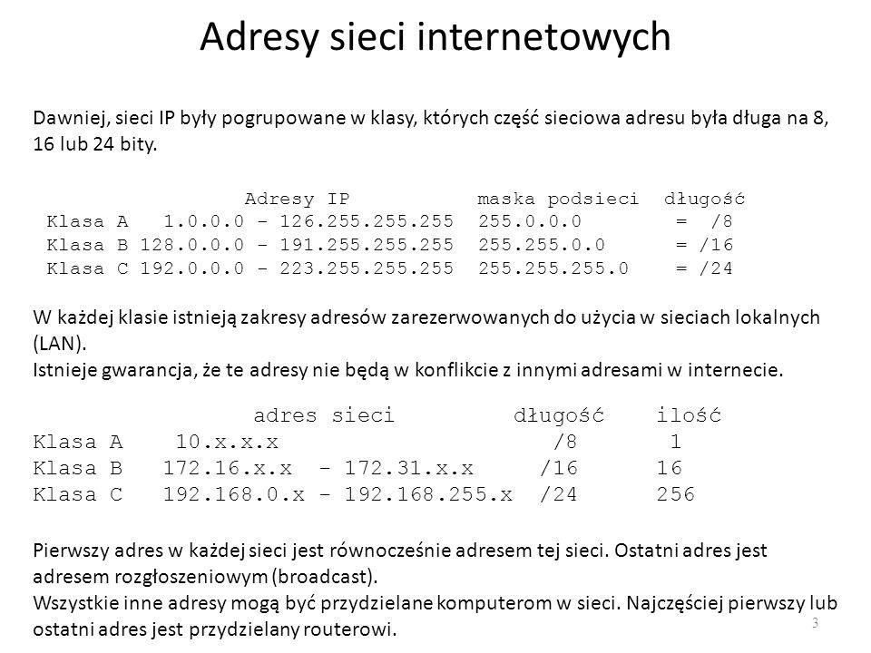 Adresy sieci internetowych 3 Dawniej, sieci IP były pogrupowane w klasy, których część sieciowa adresu była długa na 8, 16 lub 24 bity. Adresy IP mask