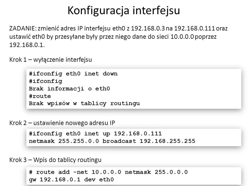 Konfiguracja interfejsu 7 ZADANIE: zmienić adres IP interfejsu eth0 z 192.168.0.3 na 192.168.0.111 oraz ustawić eth0 by przesyłane były przez niego da