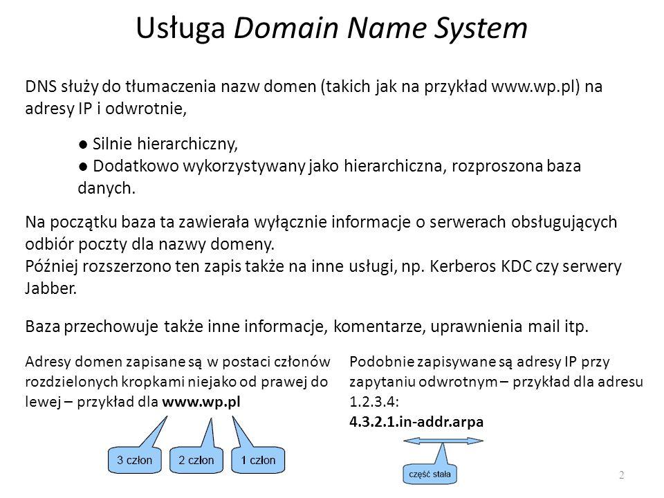Usługa Domain Name System 2 DNS służy do tłumaczenia nazw domen (takich jak na przykład www.wp.pl) na adresy IP i odwrotnie, ● Silnie hierarchiczny, ● Dodatkowo wykorzystywany jako hierarchiczna, rozproszona baza danych.