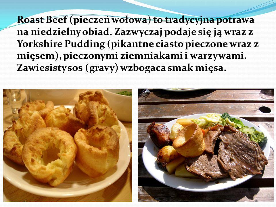 Roast Beef (pieczeń wołowa) to tradycyjna potrawa na niedzielny obiad. Zazwyczaj podaje się ją wraz z Yorkshire Pudding (pikantne ciasto pieczone wraz