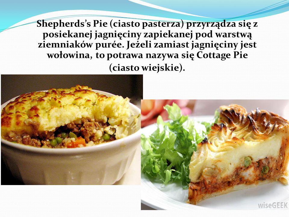 Shepherds's Pie (ciasto pasterza) przyrządza się z posiekanej jagnięciny zapiekanej pod warstwą ziemniaków purée. Jeżeli zamiast jagnięciny jest wołow