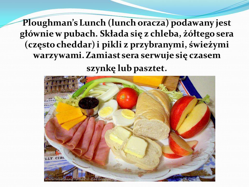 Ploughman's Lunch (lunch oracza) podawany jest głównie w pubach. Składa się z chleba, żółtego sera (często cheddar) i pikli z przybranymi, świeżymi wa
