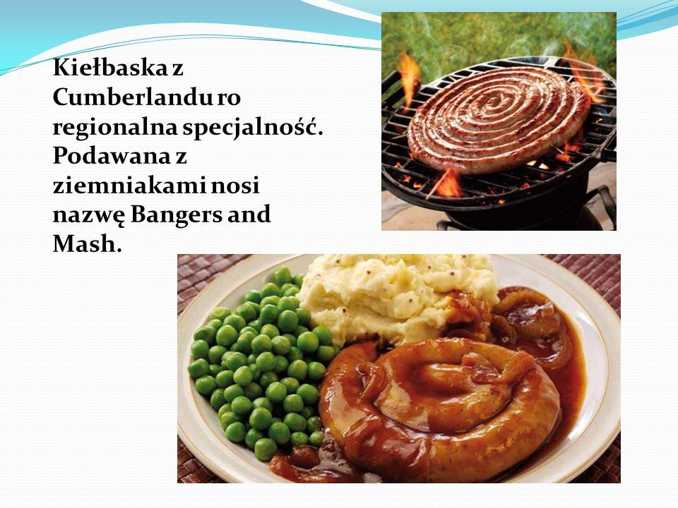 Kiełbaska z Cumberlandu ro regionalna specjalność. Podawana z ziemniakami nosi nazwę Bangers and Mash.
