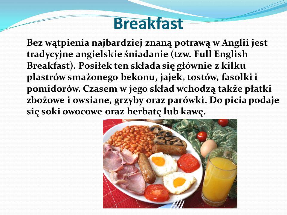 Tradycyjne śniadanie angielskie składa się z co najmniej kilku składników smażonych na głębokim tłuszczu lub pieczonych w piekarniku: jajek (smażonych, jajecznicy lub w koszulkach ) plastrów bekonu parówek wieprzowych krojonej w plastry kiełbasy white pudding (przypominającej nieco polską pasztetową) lub black pudding, (przypominającej nieco polską kaszankę) pomidorów grzybów fasolki w sosie pomidorowym