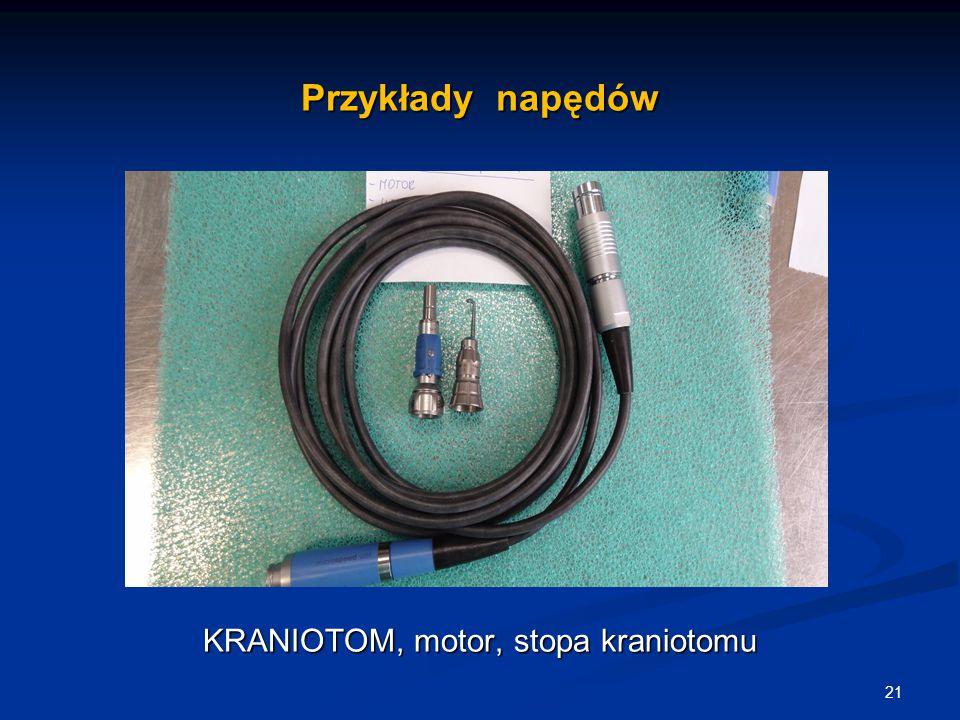 Przykłady napędów KRANIOTOM, motor, stopa kraniotomu 21
