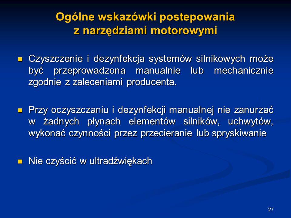 Ogólne wskazówki postepowania z narzędziami motorowymi Czyszczenie i dezynfekcja systemów silnikowych może być przeprowadzona manualnie lub mechaniczn