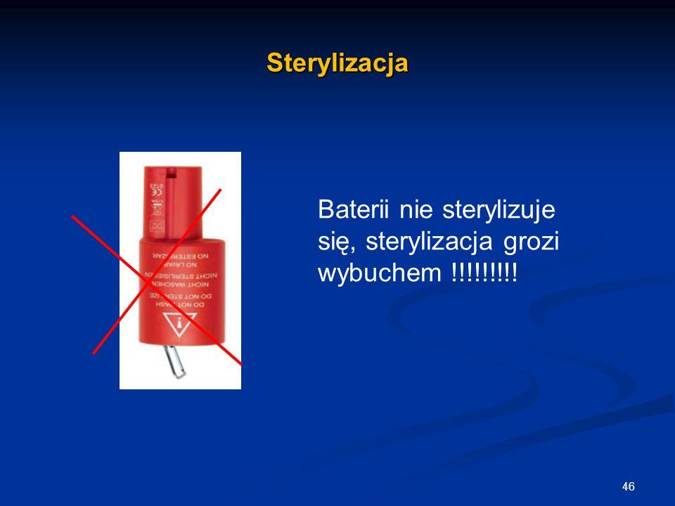 Sterylizacja 46 Baterii nie sterylizuje się, sterylizacja grozi wybuchem !!!!!!!!!