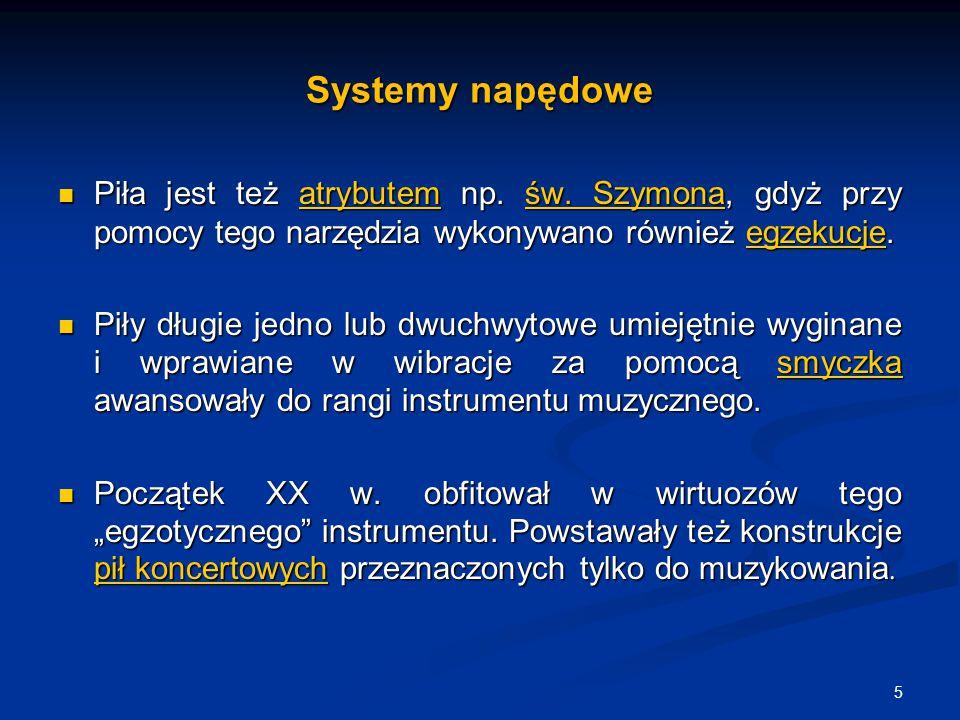 Systemy napędowe Piła jest też atrybutem np. św. Szymona, gdyż przy pomocy tego narzędzia wykonywano również egzekucje. Piła jest też atrybutem np. św