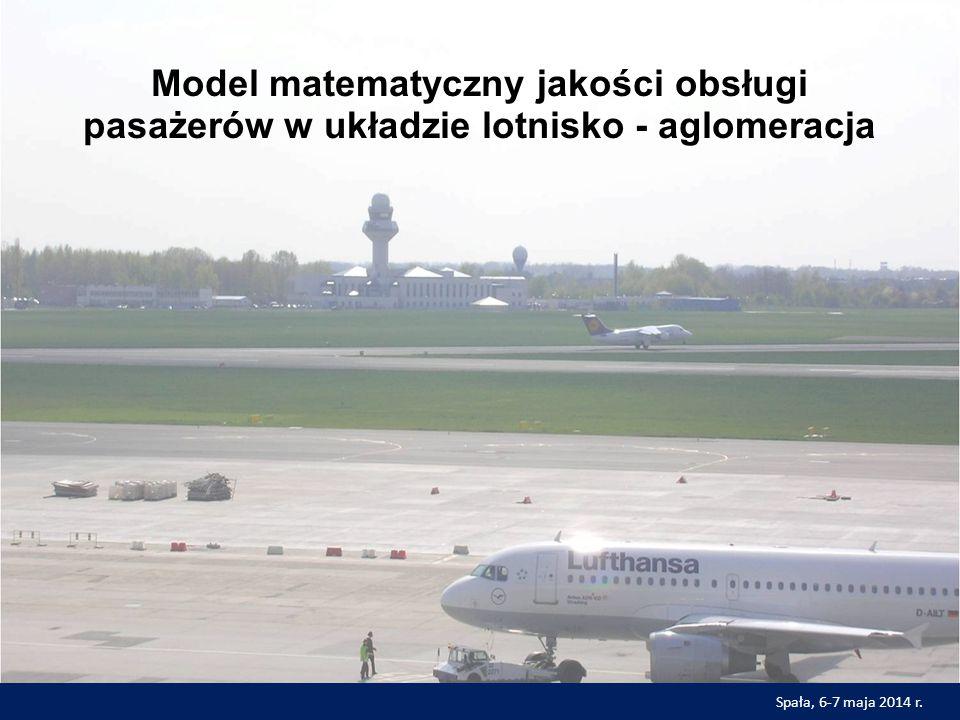 Model matematyczny jakości obsługi pasażerów w układzie lotnisko - aglomeracja Spała, 6-7 maja 2014 r.