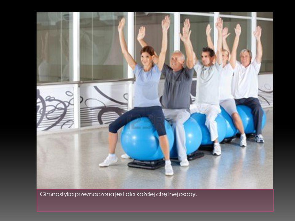 Gimnastyka przeznaczona jest dla każdej chętnej osoby.