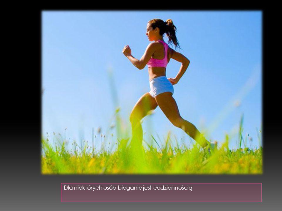 Dla niektórych osób bieganie jest codziennością