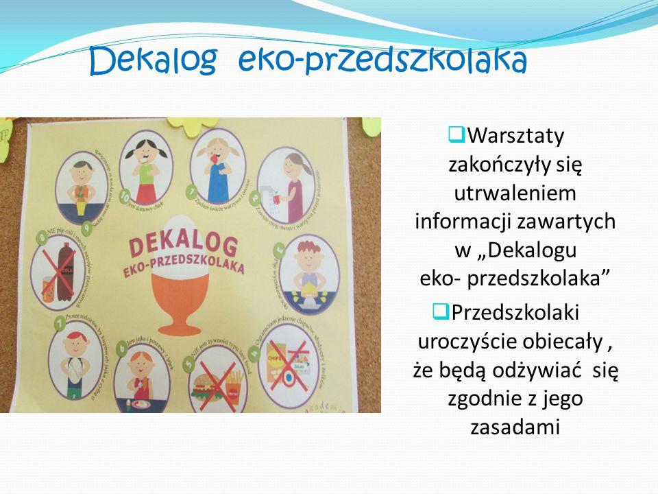 """Dekalog eko-przedszkolaka  Warsztaty zakończyły się utrwaleniem informacji zawartych w """"Dekalogu eko- przedszkolaka""""  Przedszkolaki uroczyście obiec"""