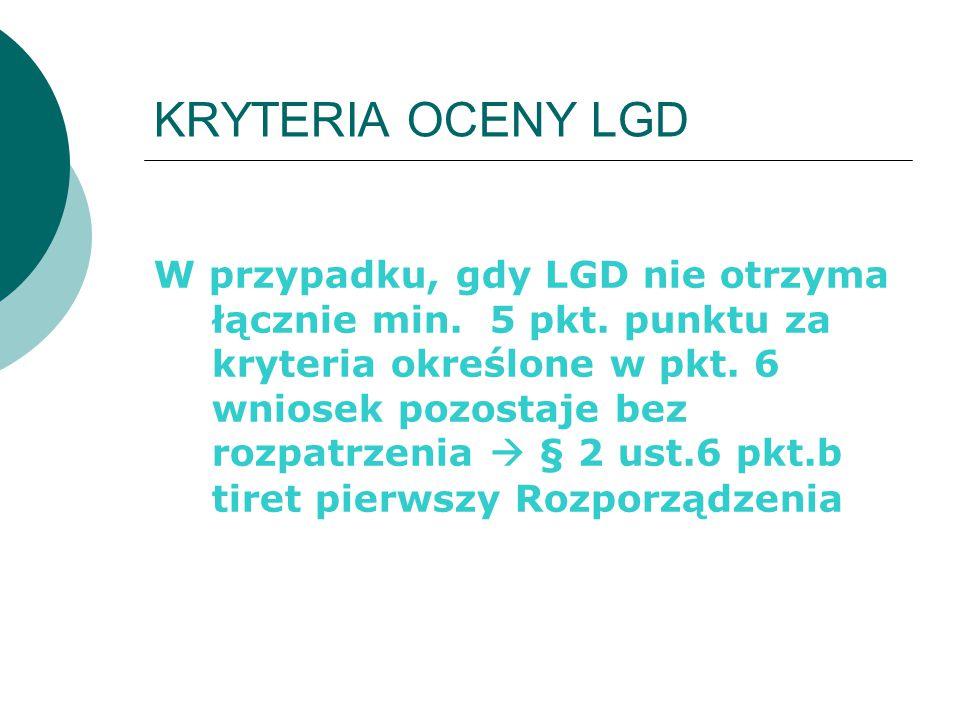 KRYTERIA OCENY LGD W przypadku, gdy LGD nie otrzyma łącznie min. 5 pkt. punktu za kryteria określone w pkt. 6 wniosek pozostaje bez rozpatrzenia  § 2