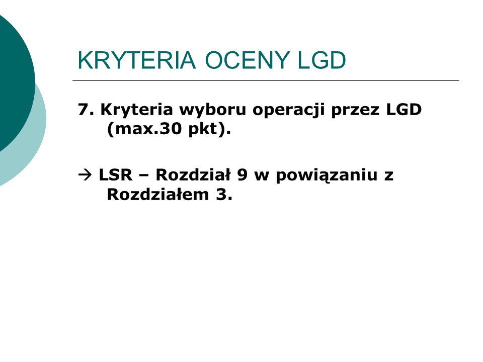 KRYTERIA OCENY LGD 7. Kryteria wyboru operacji przez LGD (max.30 pkt).  LSR – Rozdział 9 w powiązaniu z Rozdziałem 3.