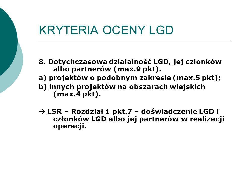 KRYTERIA OCENY LGD 8. Dotychczasowa działalność LGD, jej członków albo partnerów (max.9 pkt). a) projektów o podobnym zakresie (max.5 pkt); b) innych