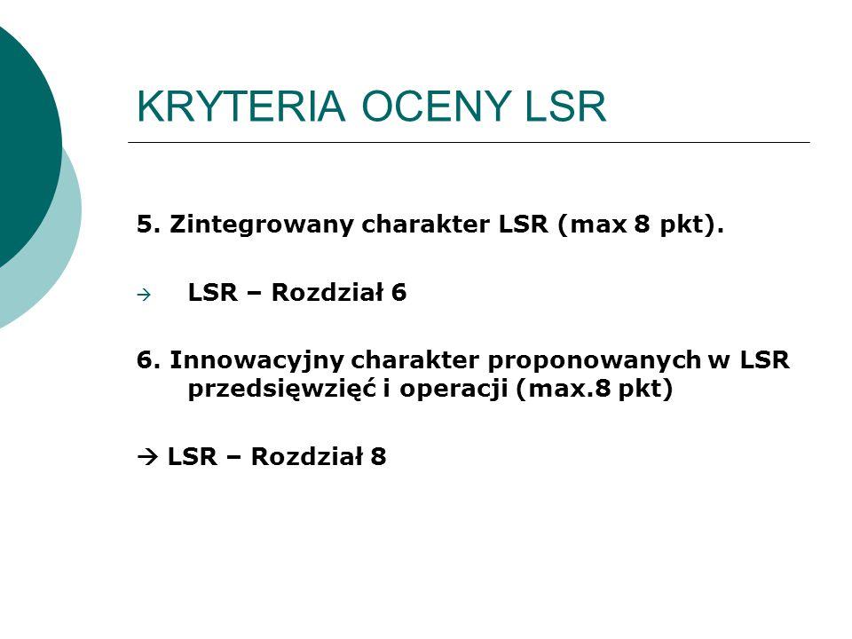KRYTERIA OCENY LSR 5. Zintegrowany charakter LSR (max 8 pkt).  LSR – Rozdział 6 6. Innowacyjny charakter proponowanych w LSR przedsięwzięć i operacji