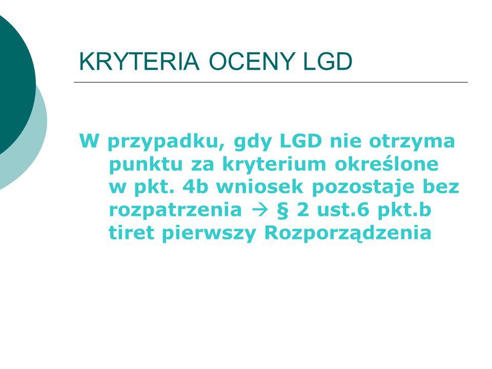 KRYTERIA OCENY LGD W przypadku, gdy LGD nie otrzyma punktu za kryterium określone w pkt. 4b wniosek pozostaje bez rozpatrzenia  § 2 ust.6 pkt.b tiret