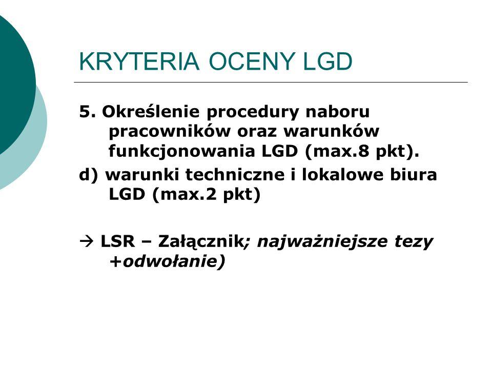 KRYTERIA OCENY LGD 5. Określenie procedury naboru pracowników oraz warunków funkcjonowania LGD (max.8 pkt). d) warunki techniczne i lokalowe biura LGD