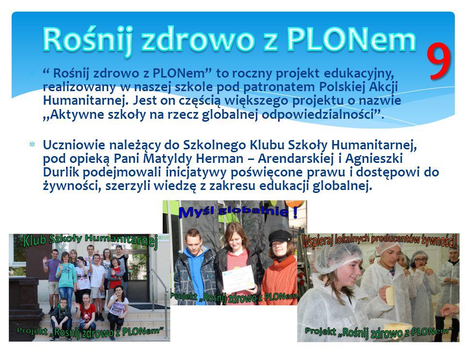 """ """" Rośnij zdrowo z PLONem"""" to roczny projekt edukacyjny, realizowany w naszej szkole pod patronatem Polskiej Akcji Humanitarnej. Jest on częścią więk"""
