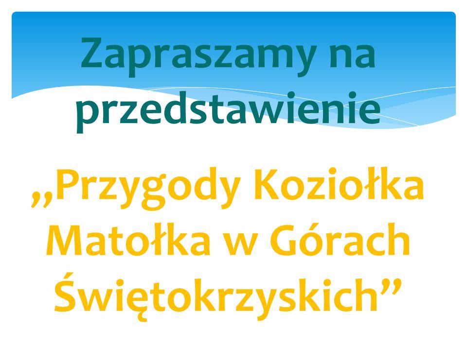 """Zapraszamy na przedstawienie """"Przygody Koziołka Matołka w Górach Świętokrzyskich"""""""