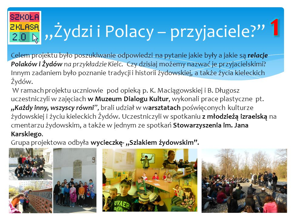 """""""Żydzi i Polacy – przyjaciele?"""" Celem projektu było poszukiwanie odpowiedzi na pytanie jakie były a jakie są relacje Polaków i Żydów na przykładzie Ki"""