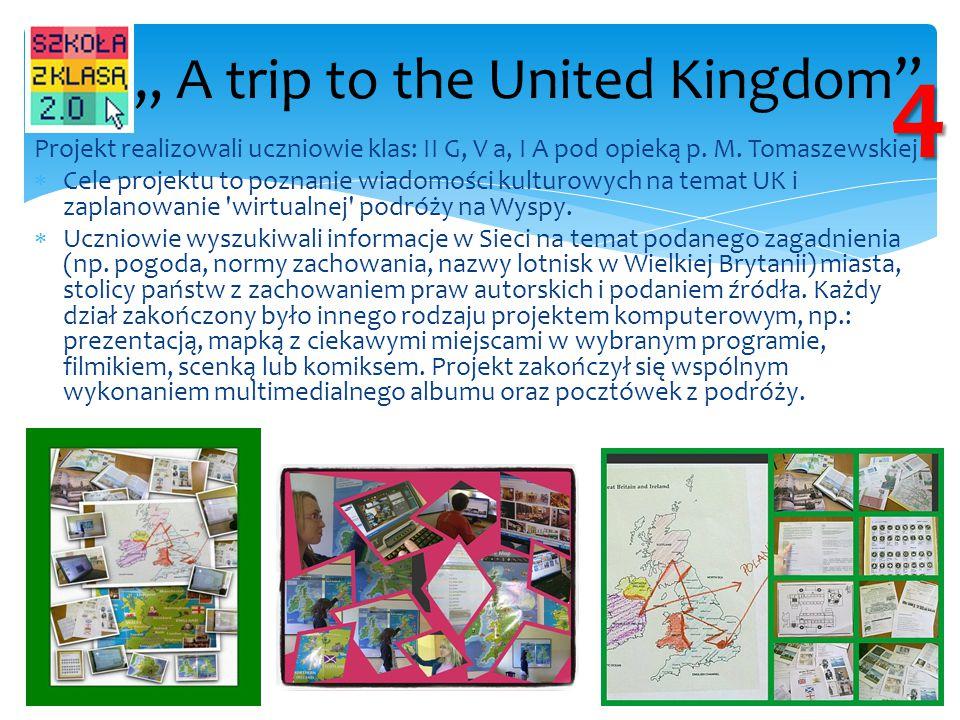 Projekt realizowali uczniowie klas: II G, V a, I A pod opieką p. M. Tomaszewskiej  Cele projektu to poznanie wiadomości kulturowych na temat UK i zap