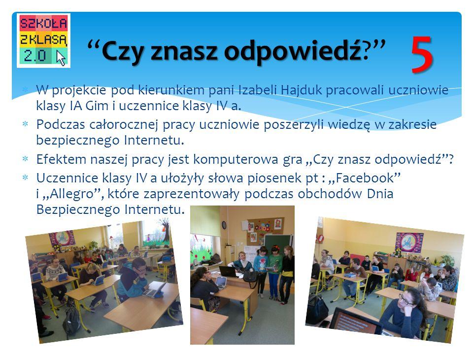 W projekcie pod kierunkiem pani Izabeli Hajduk pracowali uczniowie klasy IA Gim i uczennice klasy IV a.  Podczas całorocznej pracy uczniowie poszer