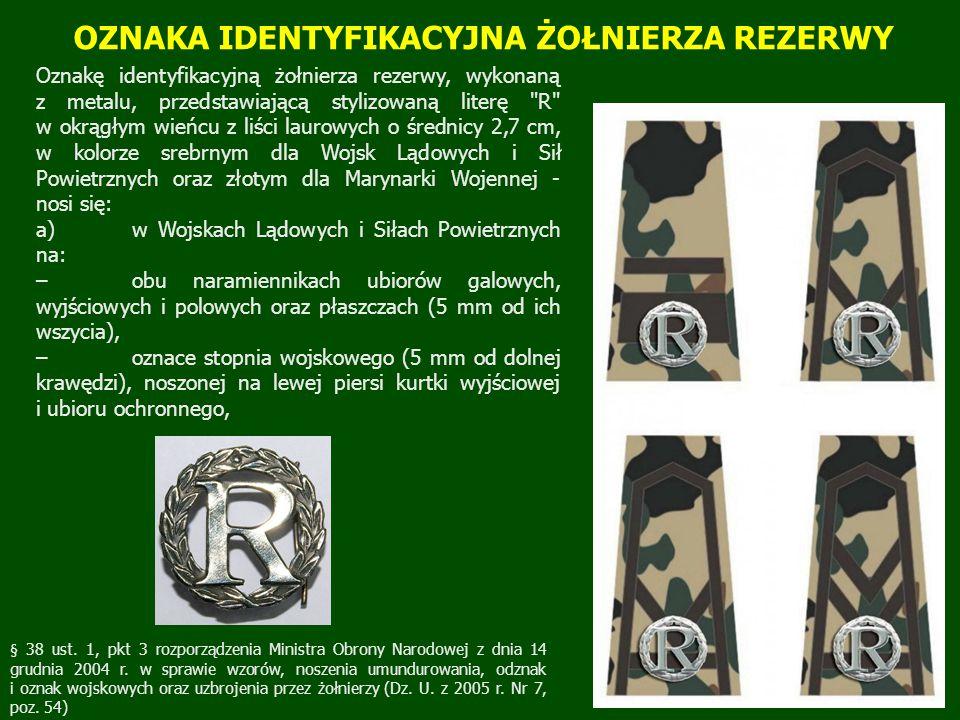 OZNAKA IDENTYFIKACYJNA ŻOŁNIERZA REZERWY Oznakę identyfikacyjną żołnierza rezerwy, wykonaną z metalu, przedstawiającą stylizowaną literę