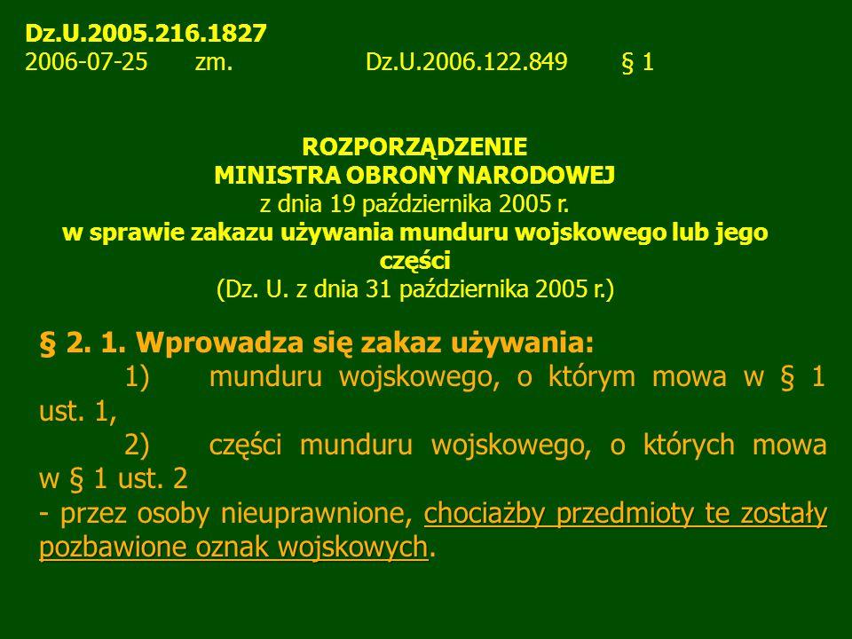 Dz.U.2005.216.1827 2006-07-25 zm.Dz.U.2006.122.849§ 1 ROZPORZĄDZENIE MINISTRA OBRONY NARODOWEJ z dnia 19 października 2005 r. w sprawie zakazu używani